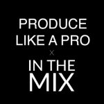 Group logo of Produce Like A Pro x In The Mix (Mix/Remix Contest)